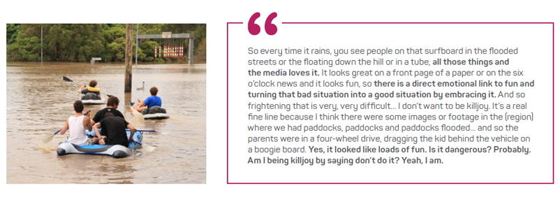 Figure 8: [Flood]water is fun! Media images of people in floodwater and quotes describing some challenges of promoting the message to stay out of floodwater.